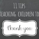 11 Tips for Teaching Your Children to Say Thank You!