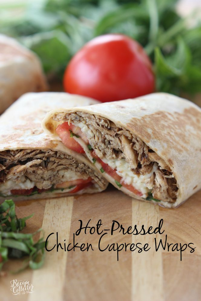 Hot-Pressed Chicken Caprese Wraps - Diary of A Recipe Collector