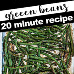 A graphic with an image of roasted green beans on a baking sheet.